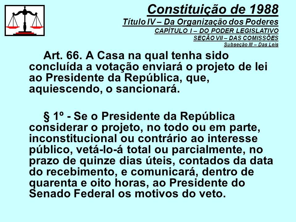 Art. 66. A Casa na qual tenha sido concluída a votação enviará o projeto de lei ao Presidente da República, que, aquiescendo, o sancionará. § 1º - Se