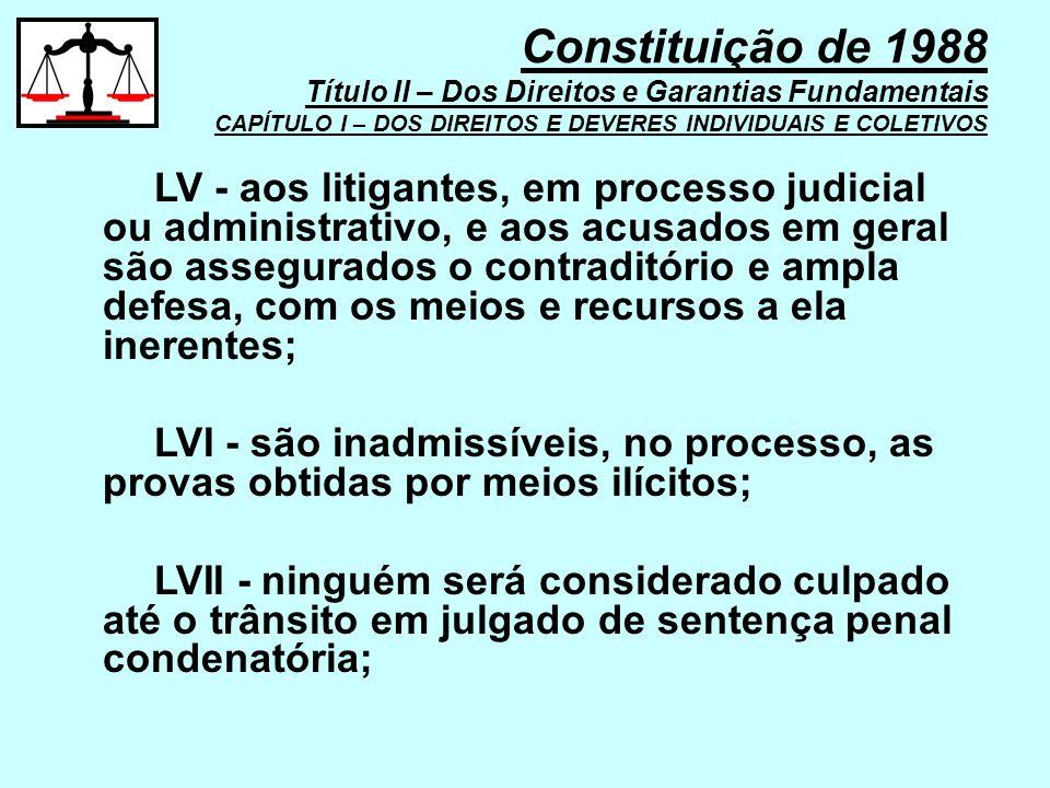 LV - aos litigantes, em processo judicial ou administrativo, e aos acusados em geral são assegurados o contraditório e ampla defesa, com os meios e re