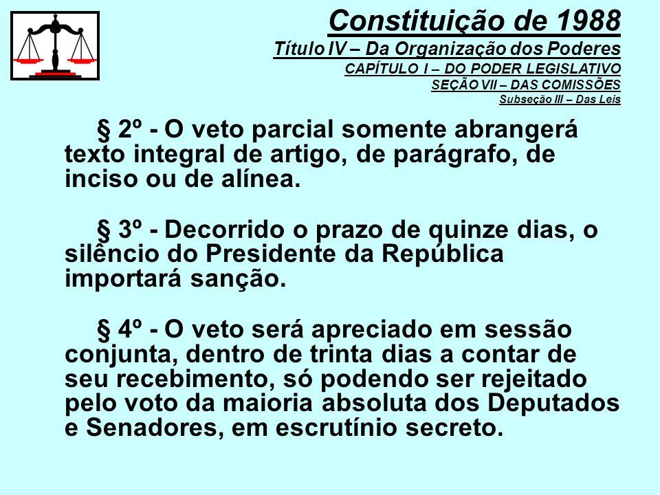 § 2º - O veto parcial somente abrangerá texto integral de artigo, de parágrafo, de inciso ou de alínea. § 3º - Decorrido o prazo de quinze dias, o sil