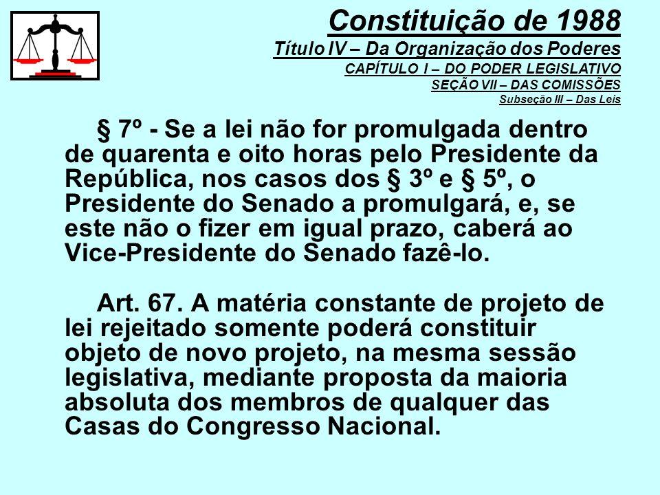 § 7º - Se a lei não for promulgada dentro de quarenta e oito horas pelo Presidente da República, nos casos dos § 3º e § 5º, o Presidente do Senado a p