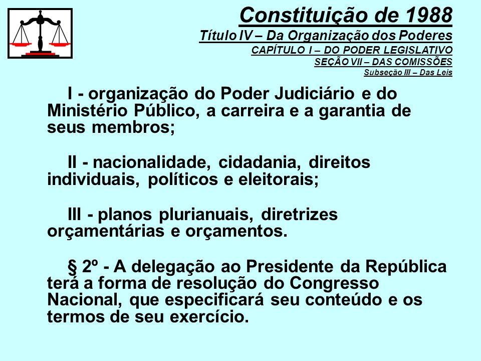 I - organização do Poder Judiciário e do Ministério Público, a carreira e a garantia de seus membros; II - nacionalidade, cidadania, direitos individu