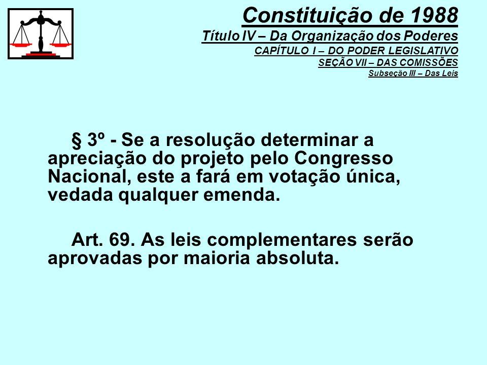 § 3º - Se a resolução determinar a apreciação do projeto pelo Congresso Nacional, este a fará em votação única, vedada qualquer emenda. Art. 69. As le