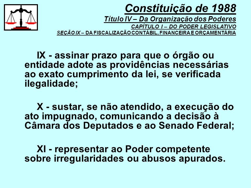 IX - assinar prazo para que o órgão ou entidade adote as providências necessárias ao exato cumprimento da lei, se verificada ilegalidade; X - sustar,