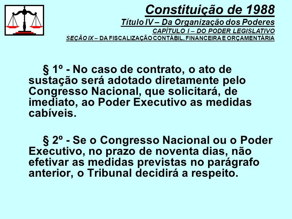 § 1º - No caso de contrato, o ato de sustação será adotado diretamente pelo Congresso Nacional, que solicitará, de imediato, ao Poder Executivo as med