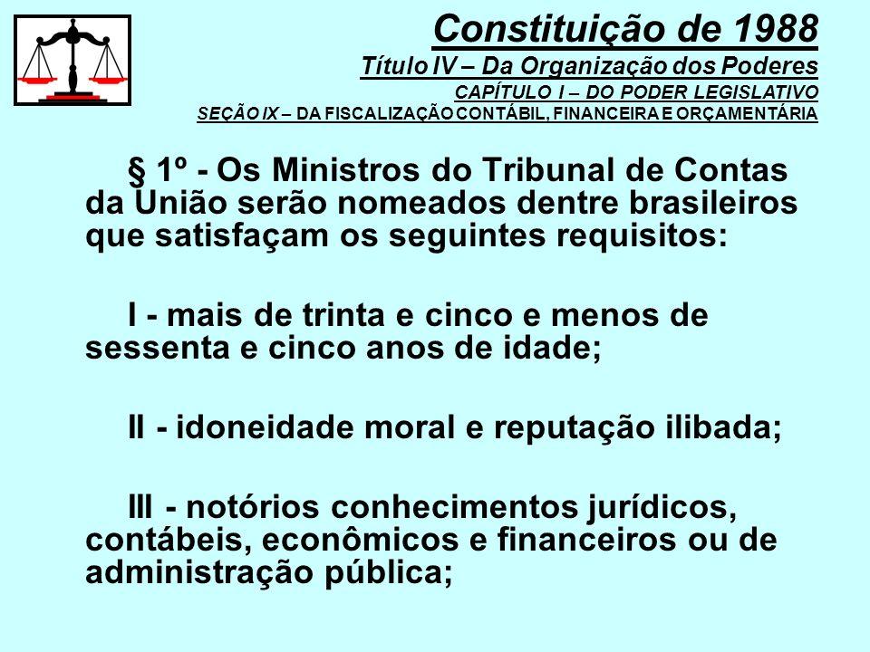 § 1º - Os Ministros do Tribunal de Contas da União serão nomeados dentre brasileiros que satisfaçam os seguintes requisitos: I - mais de trinta e cinc