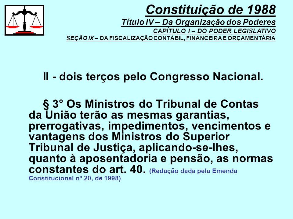 II - dois terços pelo Congresso Nacional. § 3° Os Ministros do Tribunal de Contas da União terão as mesmas garantias, prerrogativas, impedimentos, ven