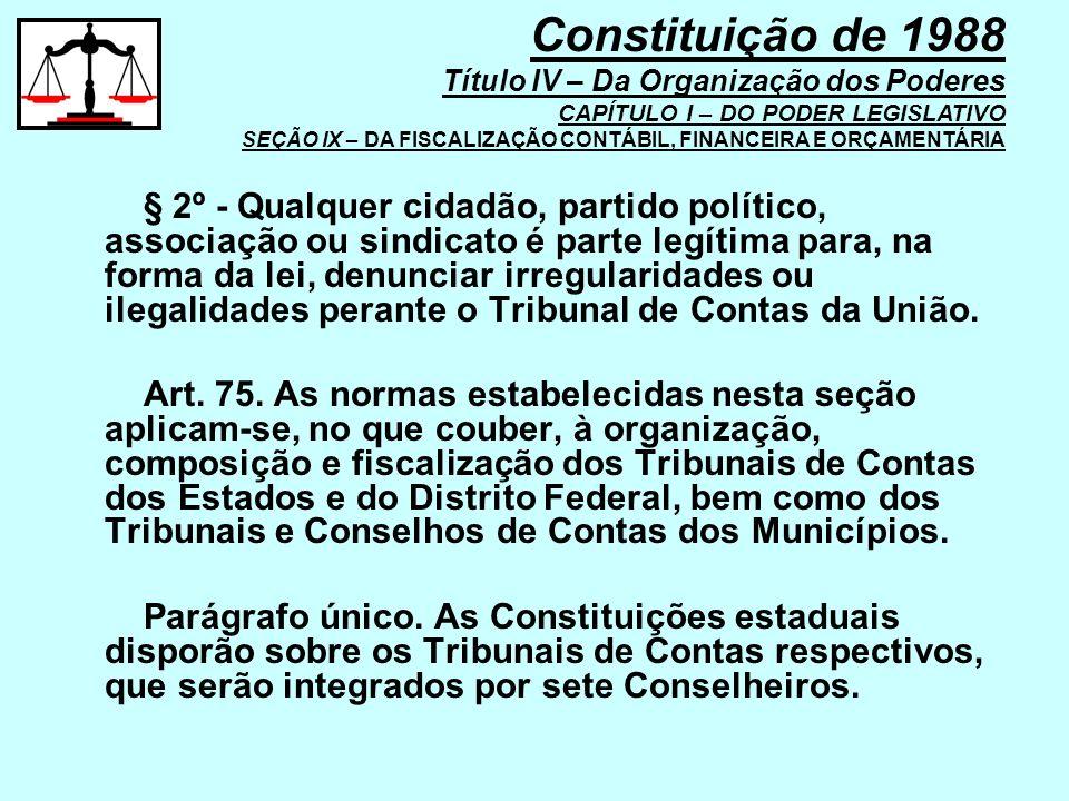 § 2º - Qualquer cidadão, partido político, associação ou sindicato é parte legítima para, na forma da lei, denunciar irregularidades ou ilegalidades p