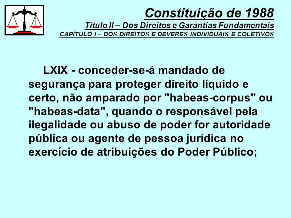 LXIX - conceder-se-á mandado de segurança para proteger direito líquido e certo, não amparado por