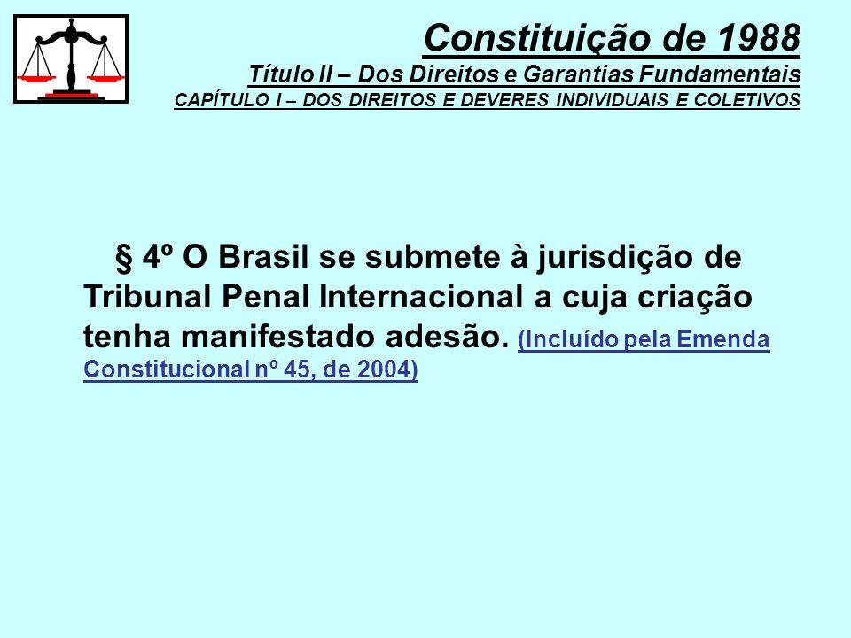 § 4º O Brasil se submete à jurisdição de Tribunal Penal Internacional a cuja criação tenha manifestado adesão. (Incluído pela Emenda Constitucional nº