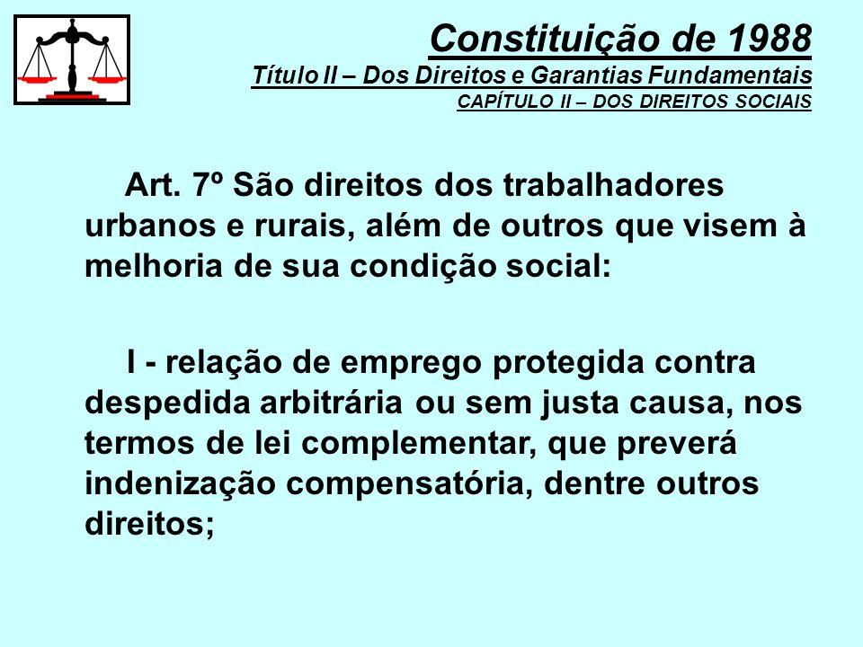 Art. 7º São direitos dos trabalhadores urbanos e rurais, além de outros que visem à melhoria de sua condição social: I - relação de emprego protegida