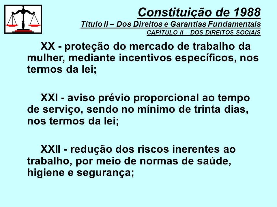 XX - proteção do mercado de trabalho da mulher, mediante incentivos específicos, nos termos da lei; XXI - aviso prévio proporcional ao tempo de serviç