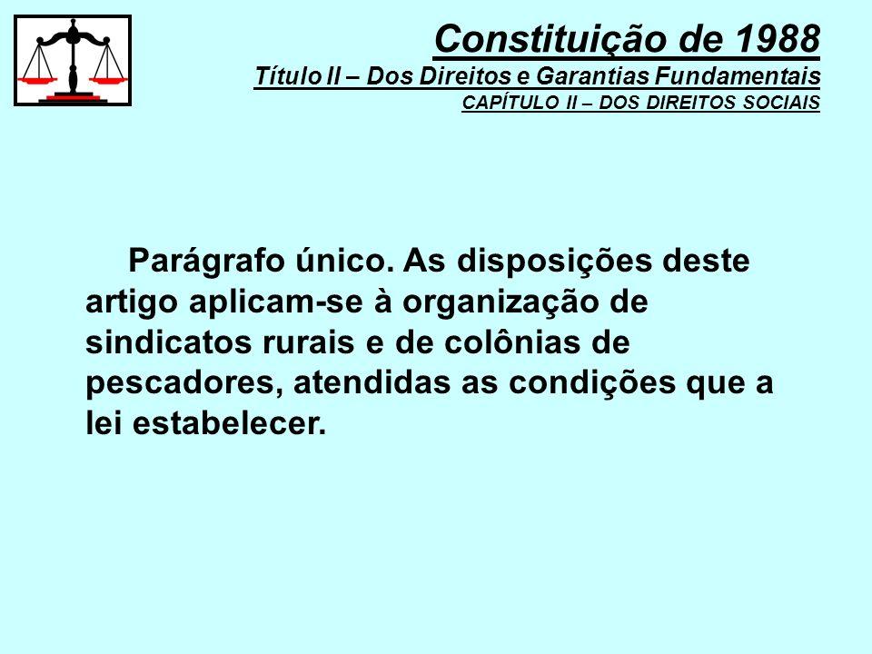 Parágrafo único. As disposições deste artigo aplicam-se à organização de sindicatos rurais e de colônias de pescadores, atendidas as condições que a l
