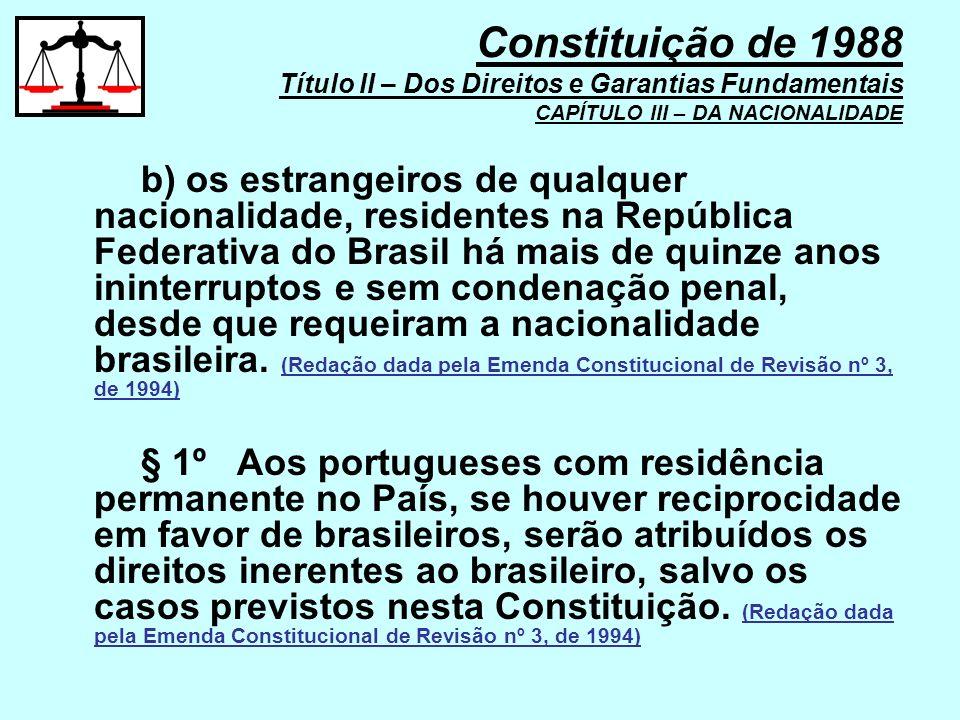 b) os estrangeiros de qualquer nacionalidade, residentes na República Federativa do Brasil há mais de quinze anos ininterruptos e sem condenação penal