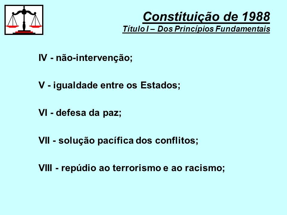 IV - não-intervenção; V - igualdade entre os Estados; VI - defesa da paz; VII - solução pacífica dos conflitos; VIII - repúdio ao terrorismo e ao raci