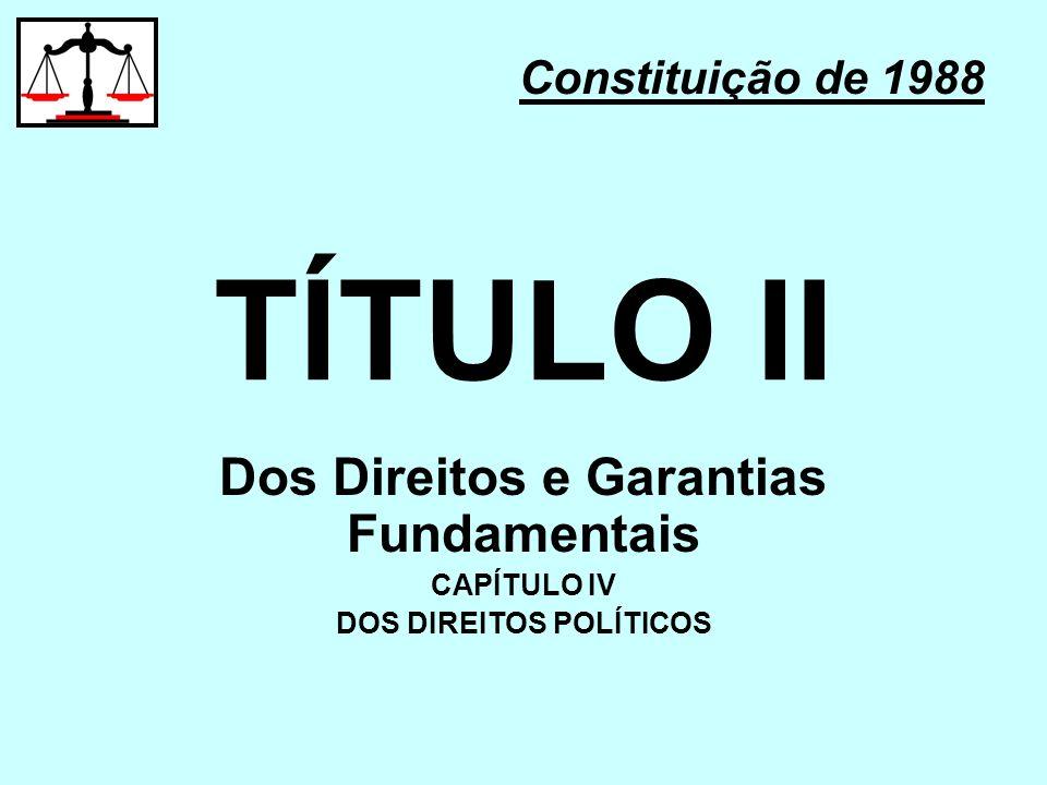 TÍTULO II Constituição de 1988 Dos Direitos e Garantias Fundamentais CAPÍTULO IV DOS DIREITOS POLÍTICOS