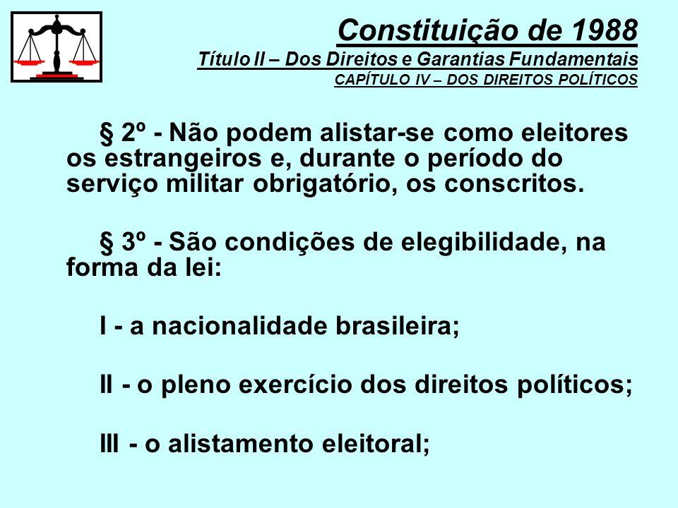 § 2º - Não podem alistar-se como eleitores os estrangeiros e, durante o período do serviço militar obrigatório, os conscritos. § 3º - São condições de