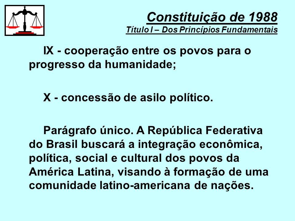 IX - cooperação entre os povos para o progresso da humanidade; X - concessão de asilo político. Parágrafo único. A República Federativa do Brasil busc