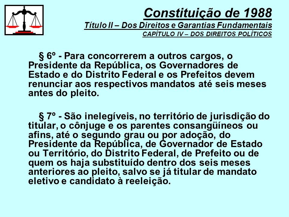 § 6º - Para concorrerem a outros cargos, o Presidente da República, os Governadores de Estado e do Distrito Federal e os Prefeitos devem renunciar aos