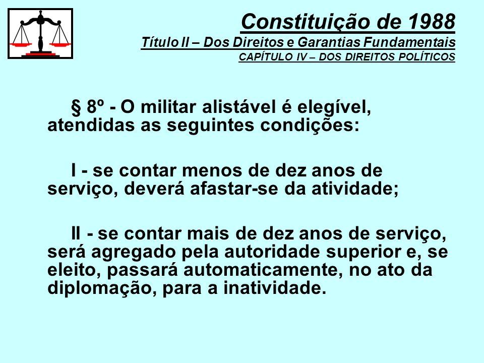 § 8º - O militar alistável é elegível, atendidas as seguintes condições: I - se contar menos de dez anos de serviço, deverá afastar-se da atividade; I