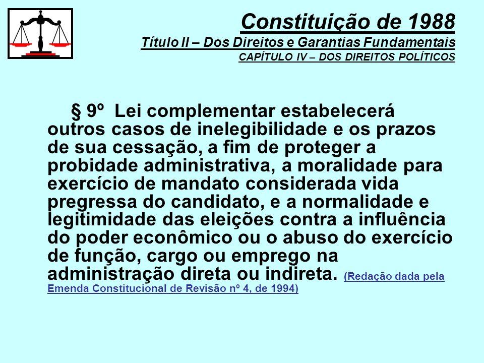 § 9º Lei complementar estabelecerá outros casos de inelegibilidade e os prazos de sua cessação, a fim de proteger a probidade administrativa, a morali