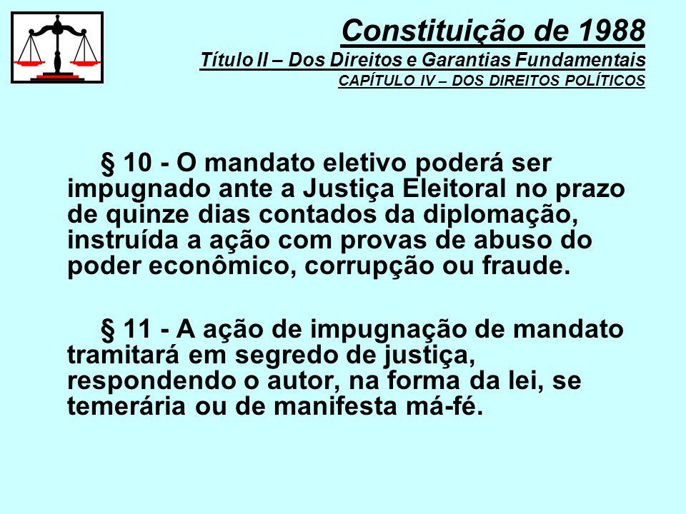 § 10 - O mandato eletivo poderá ser impugnado ante a Justiça Eleitoral no prazo de quinze dias contados da diplomação, instruída a ação com provas de