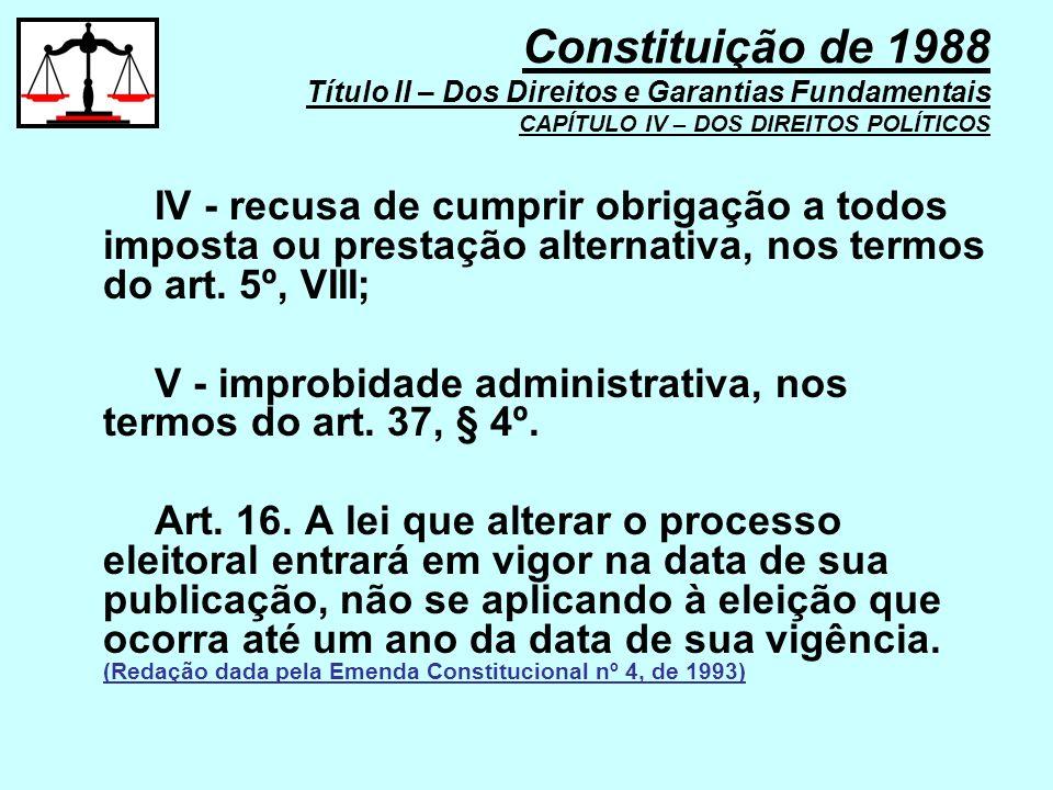 IV - recusa de cumprir obrigação a todos imposta ou prestação alternativa, nos termos do art. 5º, VIII; V - improbidade administrativa, nos termos do
