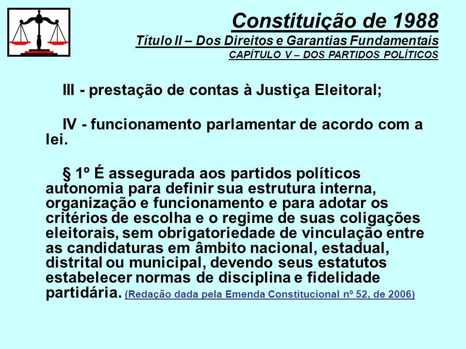 III - prestação de contas à Justiça Eleitoral; IV - funcionamento parlamentar de acordo com a lei. § 1º É assegurada aos partidos políticos autonomia