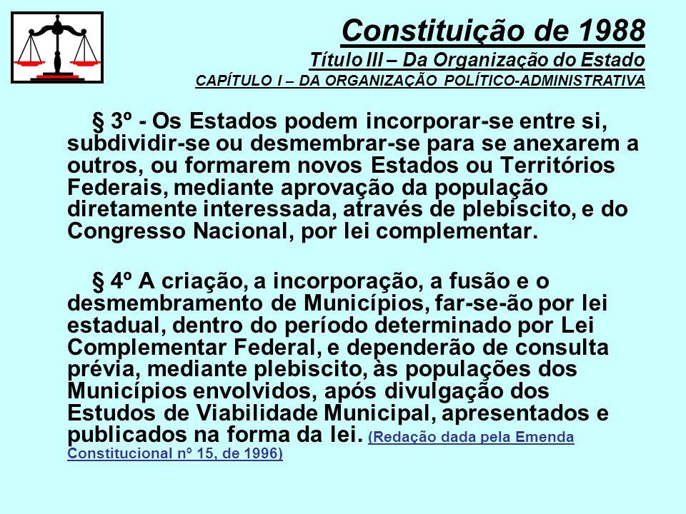 § 3º - Os Estados podem incorporar-se entre si, subdividir-se ou desmembrar-se para se anexarem a outros, ou formarem novos Estados ou Territórios Fed