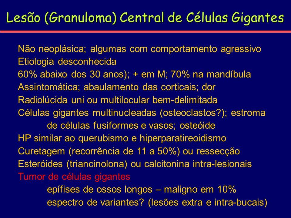 Lesão (Granuloma) Central de Células Gigantes Não neoplásica; algumas com comportamento agressivo Etiologia desconhecida 60% abaixo dos 30 anos); + em