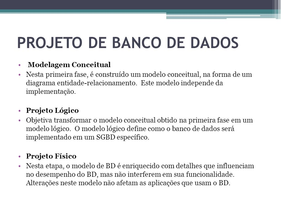 PROJETO DE BANCO DE DADOS Modelagem Conceitual Nesta primeira fase, é construído um modelo conceitual, na forma de um diagrama entidade-relacionamento