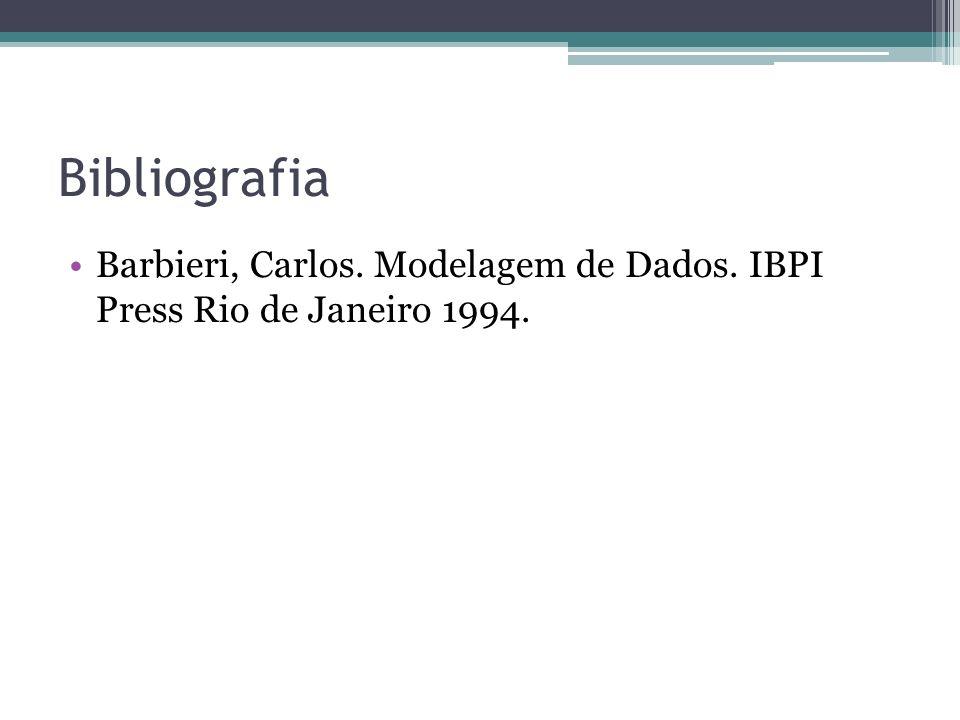 Bibliografia Barbieri, Carlos. Modelagem de Dados. IBPI Press Rio de Janeiro 1994.