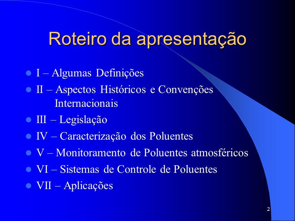 2 Roteiro da apresentação I – Algumas Definições II – Aspectos Históricos e Convenções Internacionais III – Legislação IV – Caracterização dos Poluent