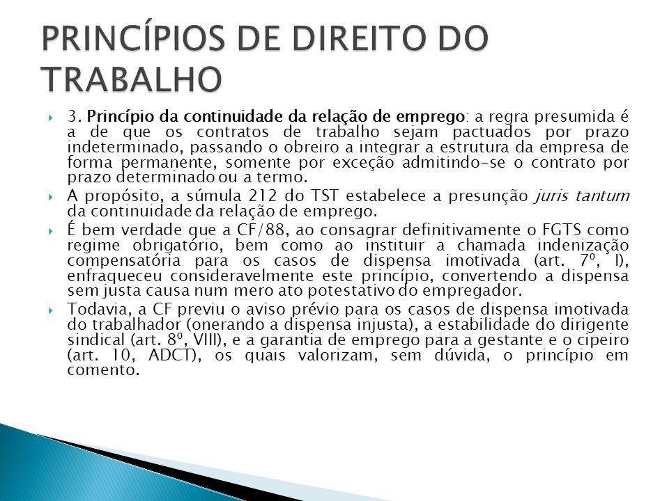 3. Princípio da continuidade da relação de emprego: a regra presumida é a de que os contratos de trabalho sejam pactuados por prazo indeterminado, pas