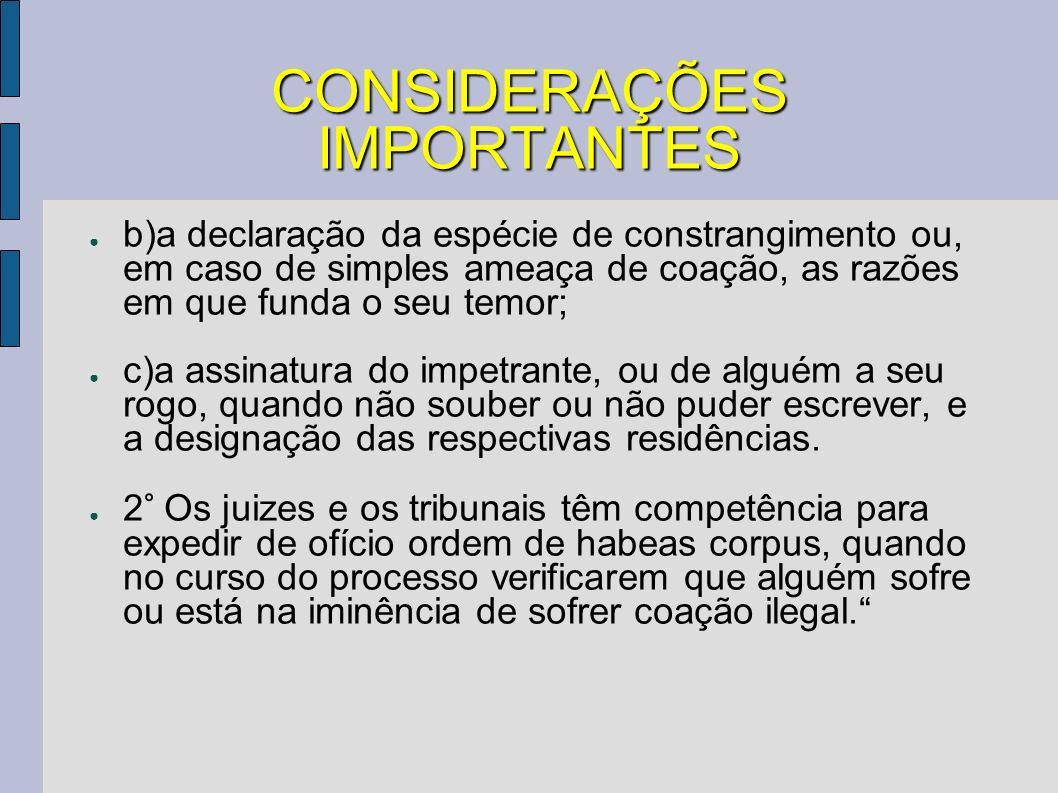 CONSIDERAÇÕES IMPORTANTES b)a declaração da espécie de constrangimento ou, em caso de simples ameaça de coação, as razões em que funda o seu temor; c)