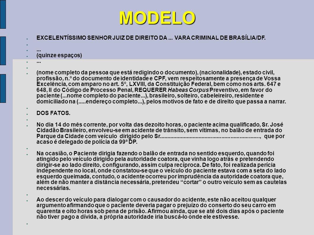 MODELO EXCELENTÍSSIMO SENHOR JUIZ DE DIREITO DA... VARA CRIMINAL DE BRASÍLIA/DF.... (quinze espaços)... (nome completo da pessoa que está redigindo o