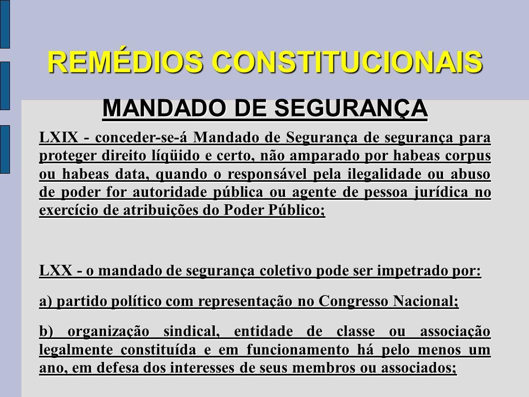 REMÉDIOS CONSTITUCIONAIS MANDADO DE SEGURANÇA LXIX - conceder-se-á Mandado de Segurança de segurança para proteger direito líqüido e certo, não ampara
