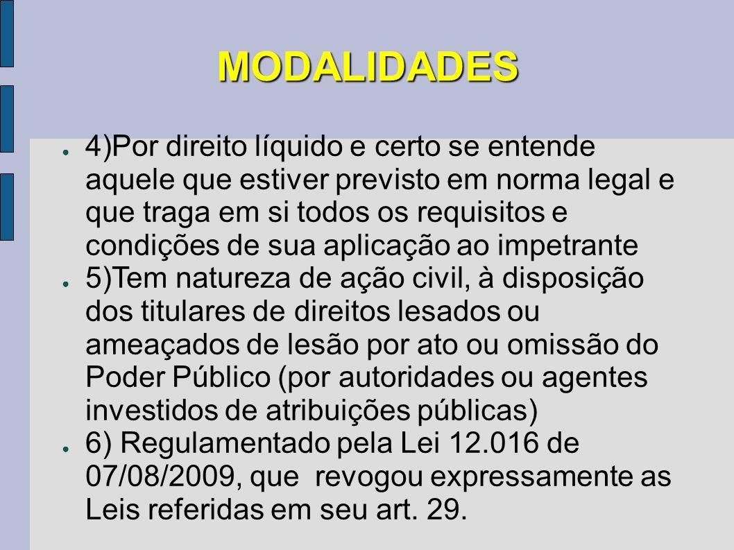 MODALIDADES 4)Por direito líquido e certo se entende aquele que estiver previsto em norma legal e que traga em si todos os requisitos e condições de s