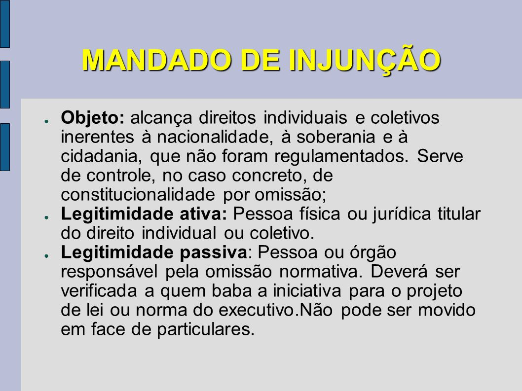 MANDADO DE INJUNÇÃO Objeto: alcança direitos individuais e coletivos inerentes à nacionalidade, à soberania e à cidadania, que não foram regulamentado