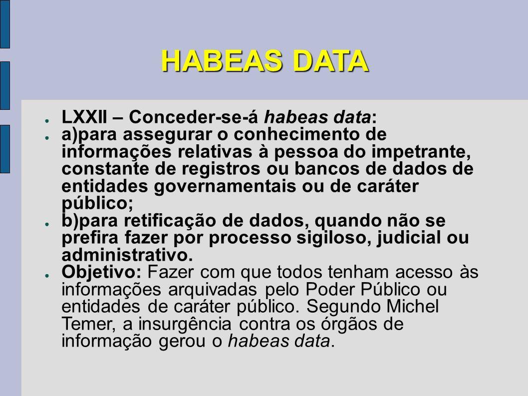 HABEAS DATA LXXII – Conceder-se-á habeas data: a)para assegurar o conhecimento de informações relativas à pessoa do impetrante, constante de registros