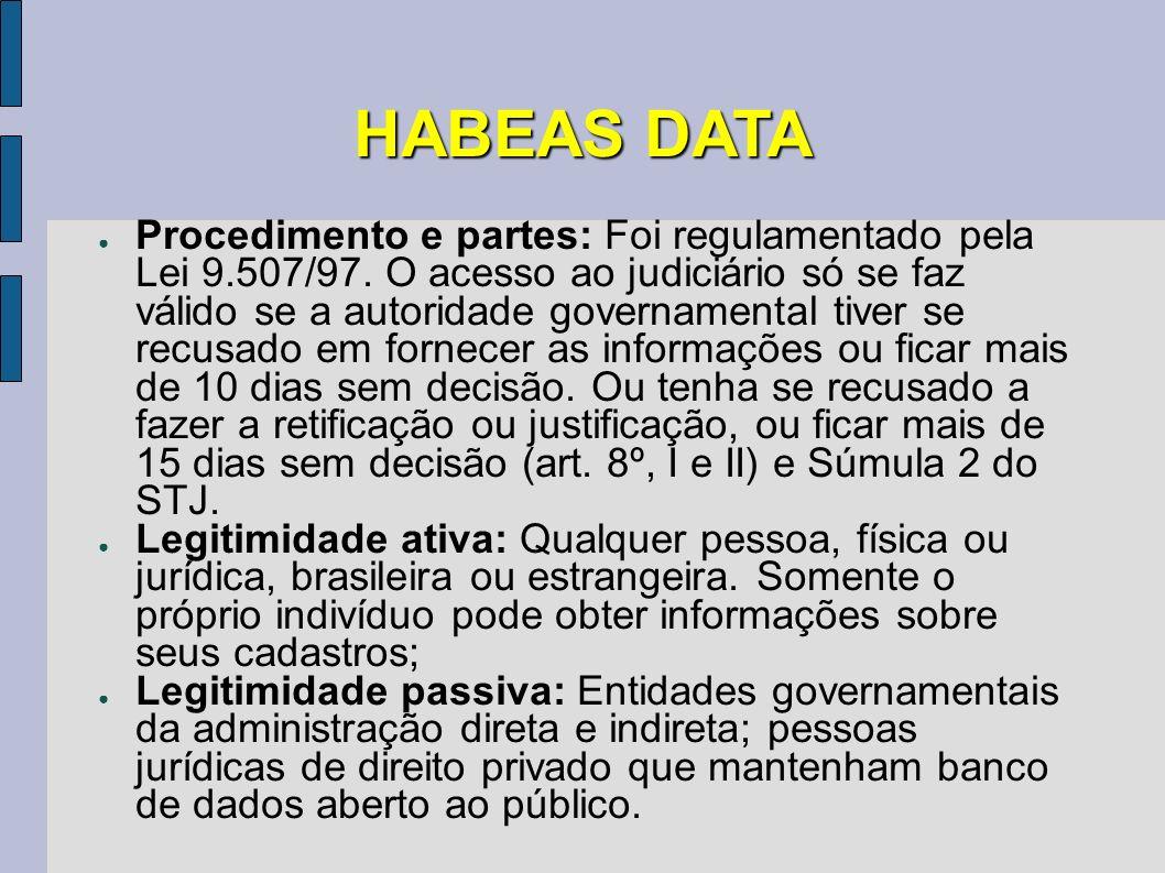 HABEAS DATA Procedimento e partes: Foi regulamentado pela Lei 9.507/97. O acesso ao judiciário só se faz válido se a autoridade governamental tiver se