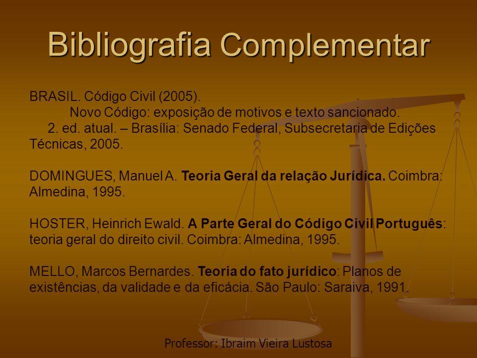 Bibliografia Complementar BRASIL. Código Civil (2005). Novo Código: exposição de motivos e texto sancionado. 2. ed. atual. – Brasília: Senado Federal,