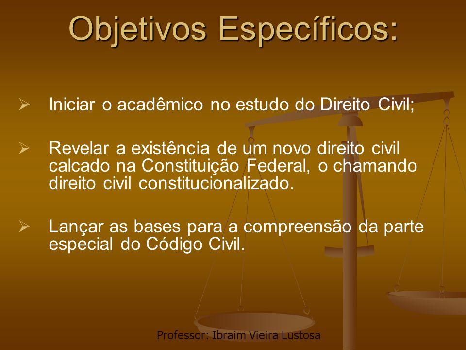 Objetivos Específicos: Iniciar o acadêmico no estudo do Direito Civil; Revelar a existência de um novo direito civil calcado na Constituição Federal,