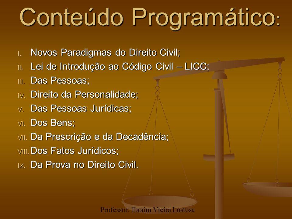 Conteúdo Programático : I. Novos Paradigmas do Direito Civil; II. Lei de Introdução ao Código Civil – LICC; III. Das Pessoas; IV. Direito da Personali