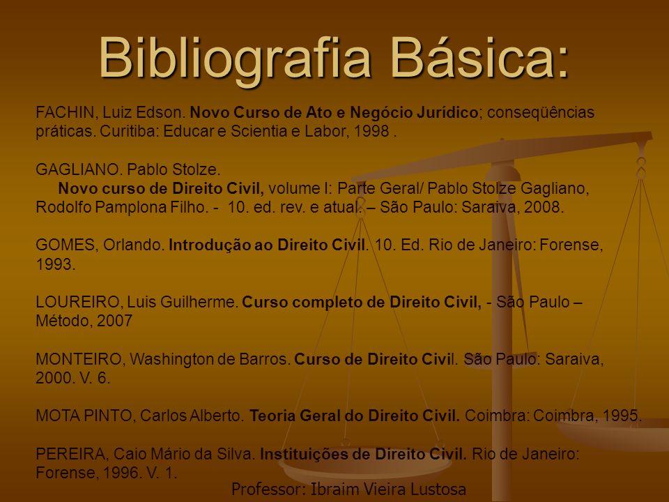 Bibliografia Básica: FACHIN, Luiz Edson. Novo Curso de Ato e Negócio Jurídico; conseqüências práticas. Curitiba: Educar e Scientia e Labor, 1998. GAGL