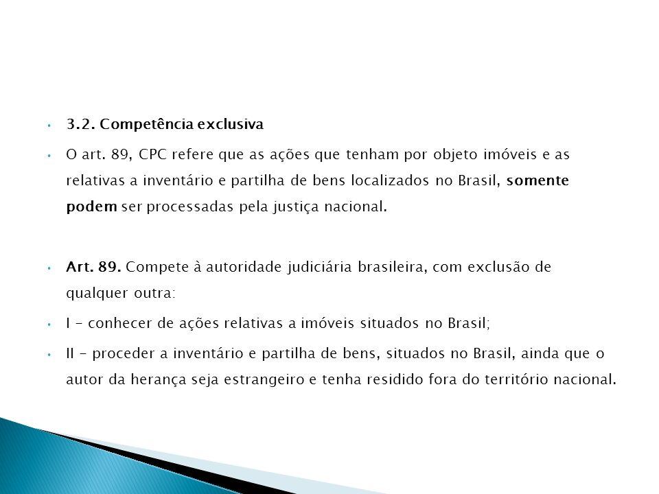 3.2. Competência exclusiva O art. 89, CPC refere que as ações que tenham por objeto imóveis e as relativas a inventário e partilha de bens localizados