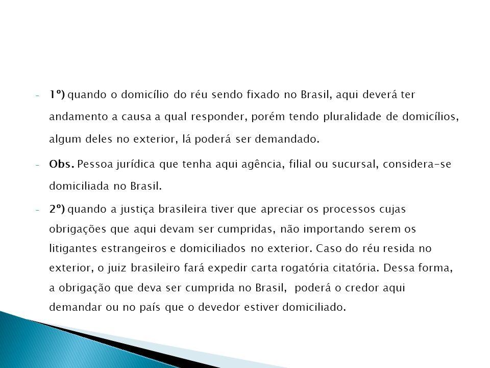 - 1º) quando o domicílio do réu sendo fixado no Brasil, aqui deverá ter andamento a causa a qual responder, porém tendo pluralidade de domicílios, alg