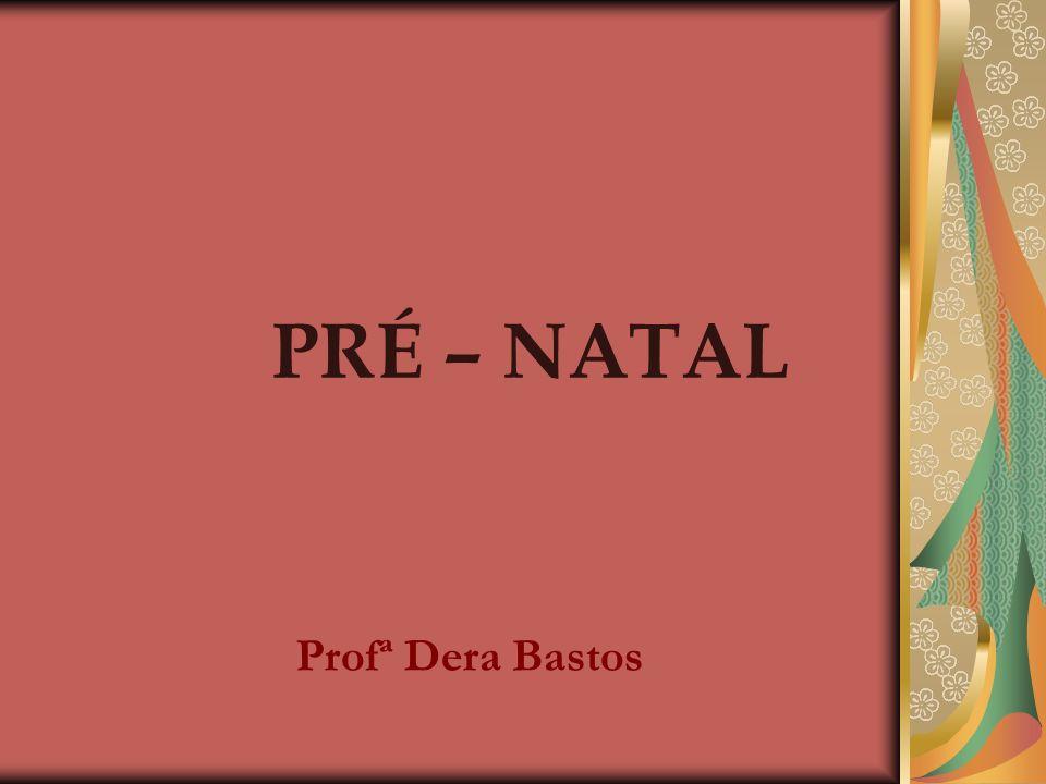 PRÉ – NATAL Profª Dera Bastos