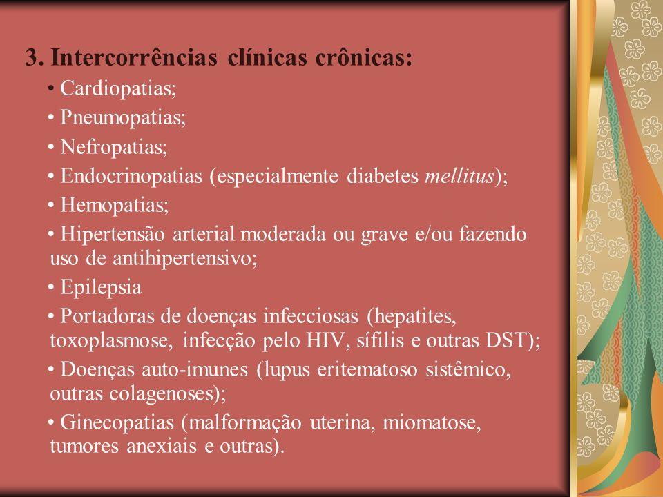 3. Intercorrências clínicas crônicas: Cardiopatias; Pneumopatias; Nefropatias; Endocrinopatias (especialmente diabetes mellitus); Hemopatias; Hiperten