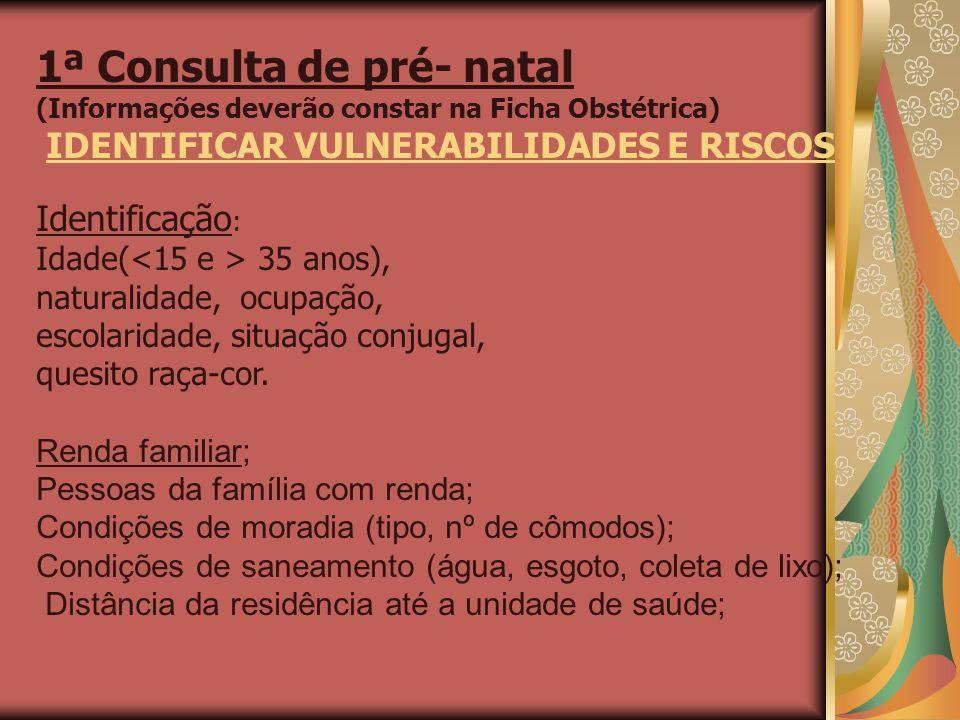 1ª Consulta de pré- natal (Informações deverão constar na Ficha Obstétrica) IDENTIFICAR VULNERABILIDADES E RISCOS Identificação : Idade( 35 anos), nat