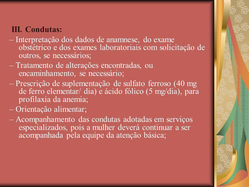 III. Condutas: – Interpretação dos dados de anamnese, do exame obstétrico e dos exames laboratoriais com solicitação de outros, se necessários; – Trat